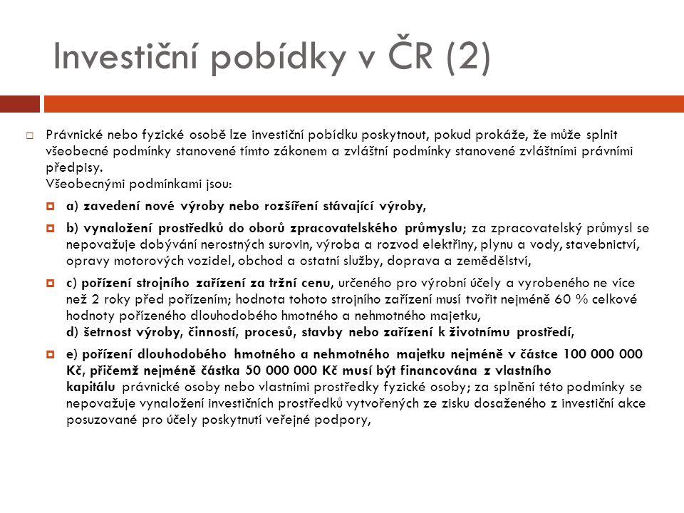 Investiční pobídky v ČR (2)  Právnické nebo fyzické osobě lze investiční pobídku poskytnout, pokud prokáže, že může splnit všeobecné podmínky stanovené tímto zákonem a zvláštní podmínky stanovené zvláštními právními předpisy.