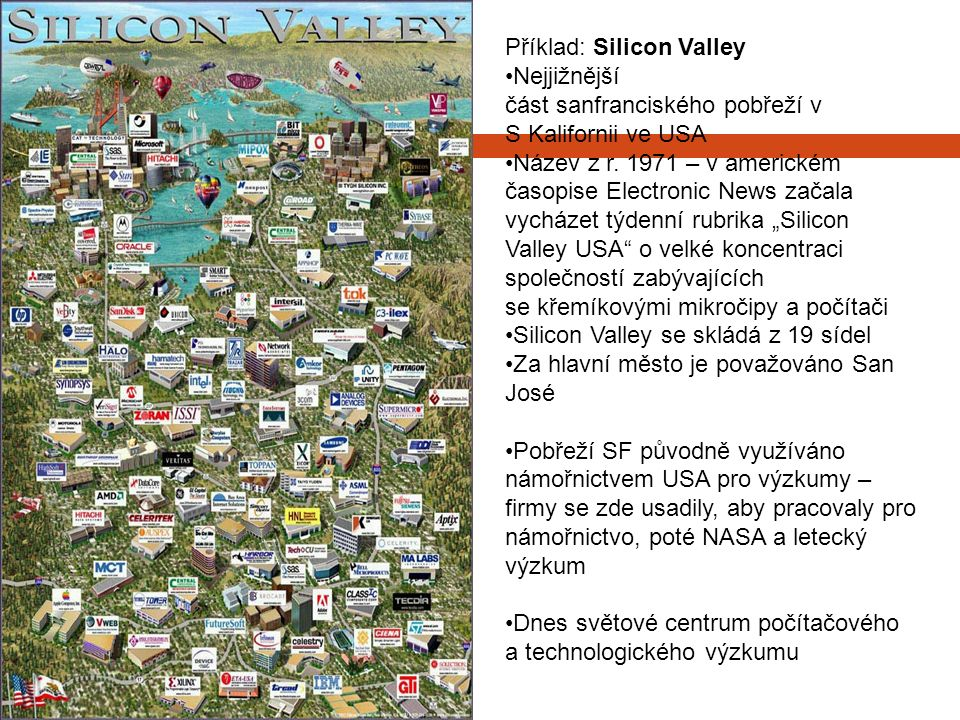 Příklad: Silicon Valley Nejjižnější část sanfranciského pobřeží v S Kalifornii ve USA Název z r.