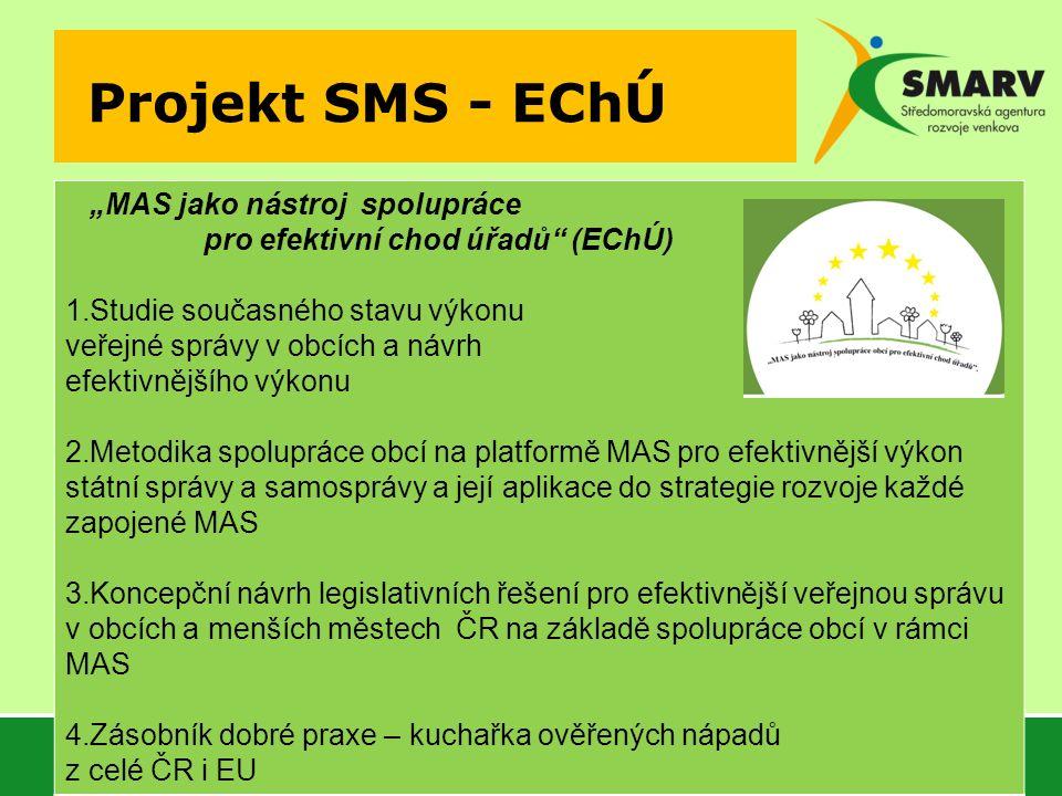 """Projekt SMS - EChÚ """"MAS jako nástroj spolupráce pro efektivní chod úřadů (EChÚ) 1.Studie současného stavu výkonu veřejné správy v obcích a návrh efektivnějšího výkonu 2.Metodika spolupráce obcí na platformě MAS pro efektivnější výkon státní správy a samosprávy a její aplikace do strategie rozvoje každé zapojené MAS 3.Koncepční návrh legislativních řešení pro efektivnější veřejnou správu v obcích a menších městech ČR na základě spolupráce obcí v rámci MAS 4.Zásobník dobré praxe – kuchařka ověřených nápadů z celé ČR i EU"""