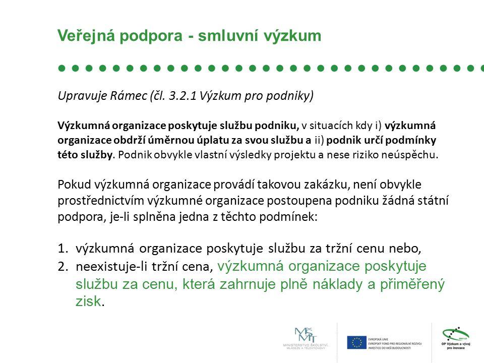 Veřejná podpora - smluvní výzkum Upravuje Rámec (čl. 3.2.1 Výzkum pro podniky) Výzkumná organizace poskytuje službu podniku, v situacích kdy i) výzkum