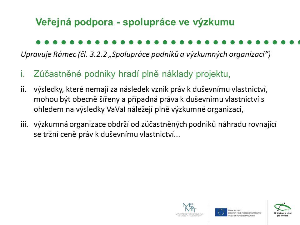 """Veřejná podpora - spolupráce ve výzkumu Upravuje Rámec (čl. 3.2.2 """"Spolupráce podniků a výzkumných organizací"""") i.Zúčastněné podniky hradí plně náklad"""