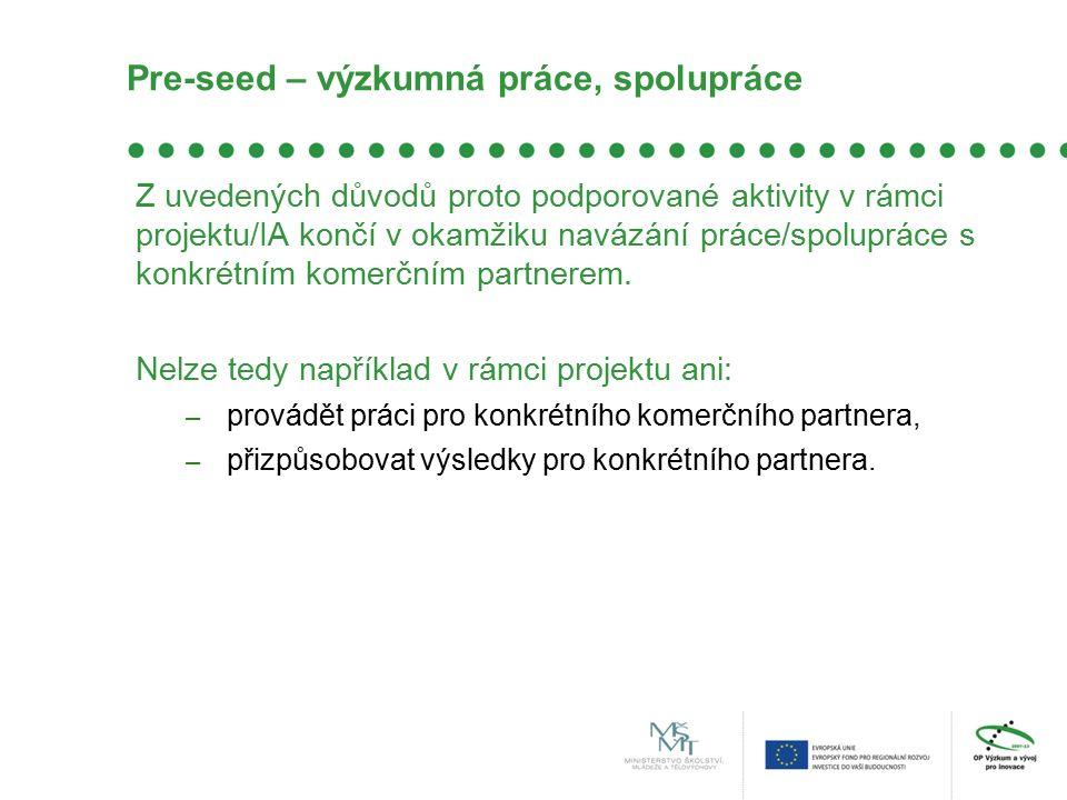 Pre-seed – výzkumná práce, spolupráce Z uvedených důvodů proto podporované aktivity v rámci projektu/IA končí v okamžiku navázání práce/spolupráce s konkrétním komerčním partnerem.