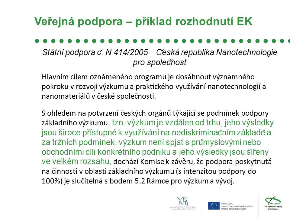 Veřejná podpora – příklad rozhodnutí EK Státní podpora c ̌. N 414/2005 – C ̌ eská republika Nanotechnologie pro spolec ̌ nost Hlavním cílem ozná