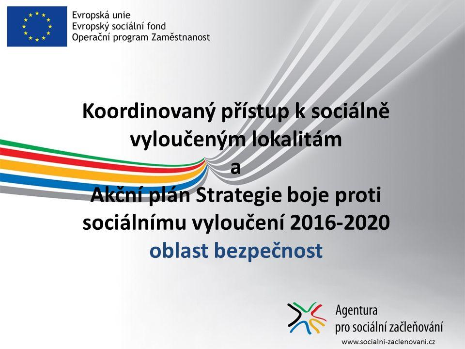 Koordinovaný přístup k sociálně vyloučeným lokalitám a Akční plán Strategie boje proti sociálnímu vyloučení 2016-2020 oblast bezpečnost