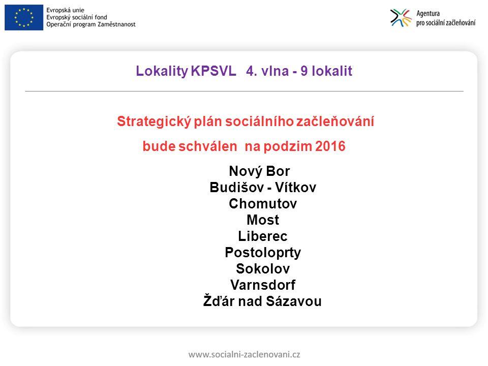 Lokality KPSVL 4. vlna - 9 lokalit Strategický plán sociálního začleňování bude schválen na podzim 2016 Nový Bor Budišov - Vítkov Chomutov Most Libere