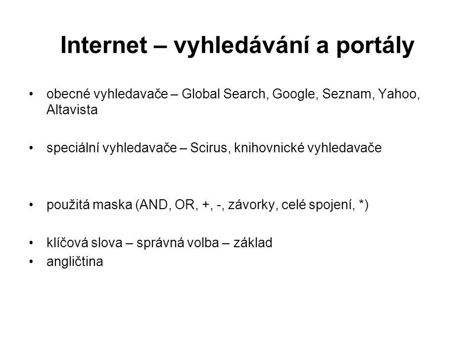 Internet – vyhledávání a portály obecné vyhledavače – Global Search, Google, Seznam, Yahoo, Altavista speciální vyhledavače – Scirus, knihovnické vyhledavače použitá maska (AND, OR, +, -, závorky, celé spojení, *) klíčová slova – správná volba – základ angličtina