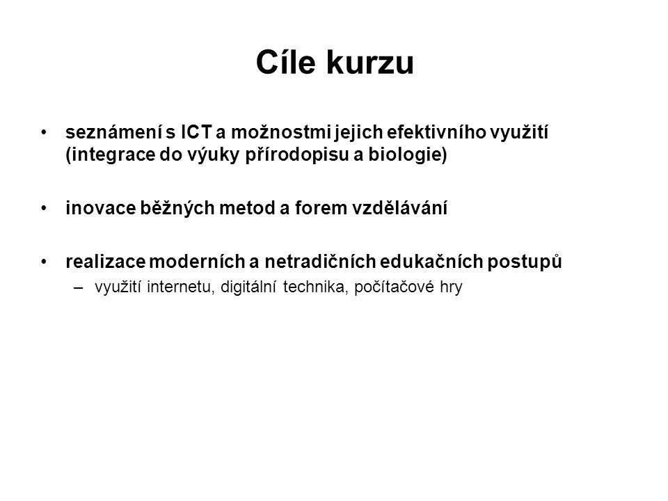 Cíle kurzu seznámení s ICT a možnostmi jejich efektivního využití (integrace do výuky přírodopisu a biologie) inovace běžných metod a forem vzdělávání realizace moderních a netradičních edukačních postupů –využití internetu, digitální technika, počítačové hry