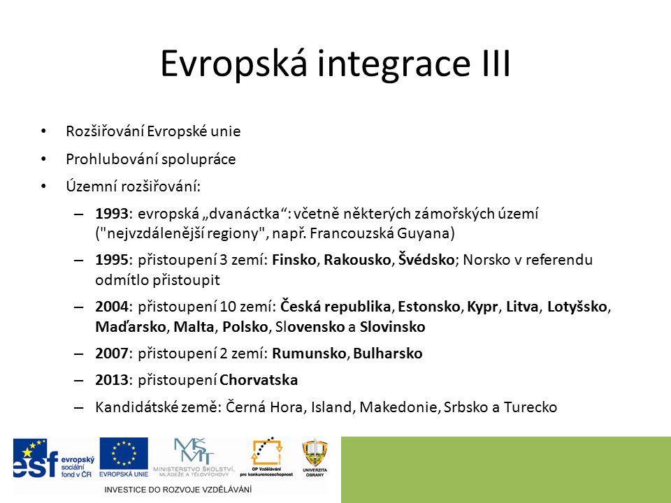 """Evropská integrace III Rozšiřování Evropské unie Prohlubování spolupráce Územní rozšiřování: – 1993: evropská """"dvanáctka : včetně některých zámořských území ( nejvzdálenější regiony , např."""