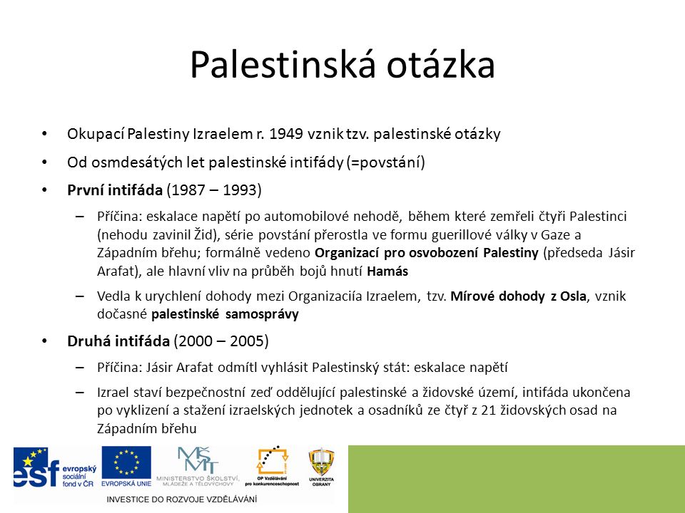 Palestinská otázka Okupací Palestiny Izraelem r. 1949 vznik tzv.