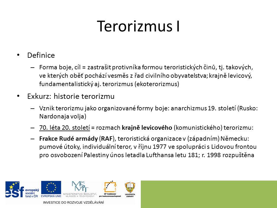 Terorizmus I Definice – Forma boje, cíl = zastrašit protivníka formou teroristických činů, tj.