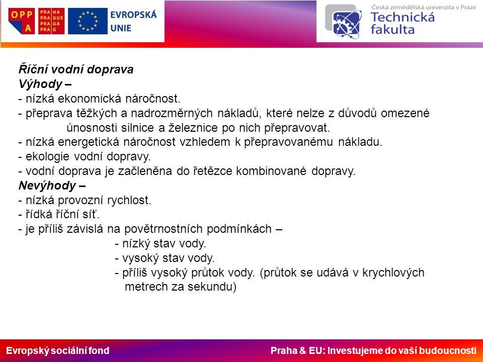 Evropský sociální fond Praha & EU: Investujeme do vaší budoucnosti Říční vodní doprava Výhody – - nízká ekonomická náročnost. - přeprava těžkých a nad