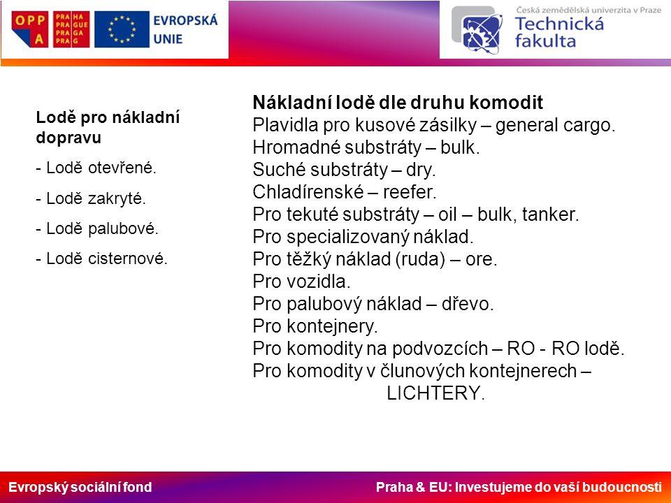 Evropský sociální fond Praha & EU: Investujeme do vaší budoucnosti Lodě pro nákladní dopravu - Lodě otevřené. - Lodě zakryté. - Lodě palubové. - Lodě