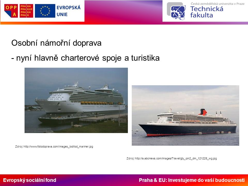 Evropský sociální fond Praha & EU: Investujeme do vaší budoucnosti Osobní námořní doprava - nyní hlavně charterové spoje a turistika Zdroj: http://www.fotodoprava.com/images_lod/lod_mariner.jpg Zdroj: http://a.abcnews.com/images/Travel/gty_qm2_dm_121228_wg.jpg