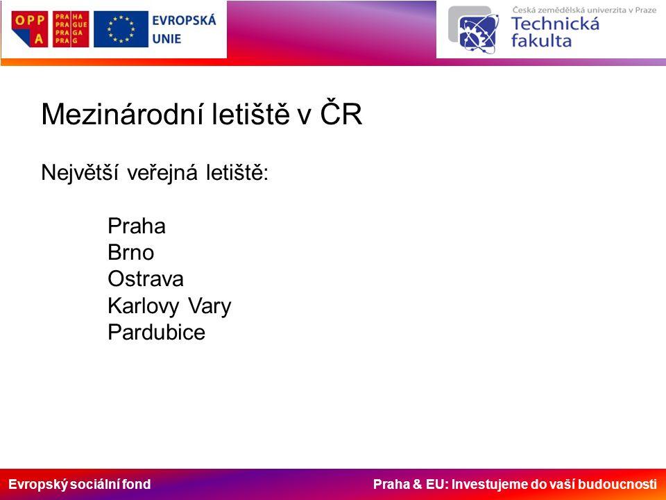Evropský sociální fond Praha & EU: Investujeme do vaší budoucnosti Mezinárodní letiště v ČR Největší veřejná letiště: Praha Brno Ostrava Karlovy Vary Pardubice