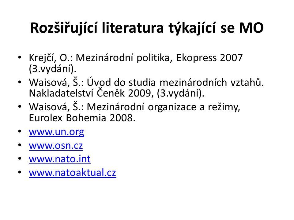 Rozšiřující literatura týkající se MO Krejčí, O.: Mezinárodní politika, Ekopress 2007 (3.vydání). Waisová, Š.: Úvod do studia mezinárodních vztahů. Na