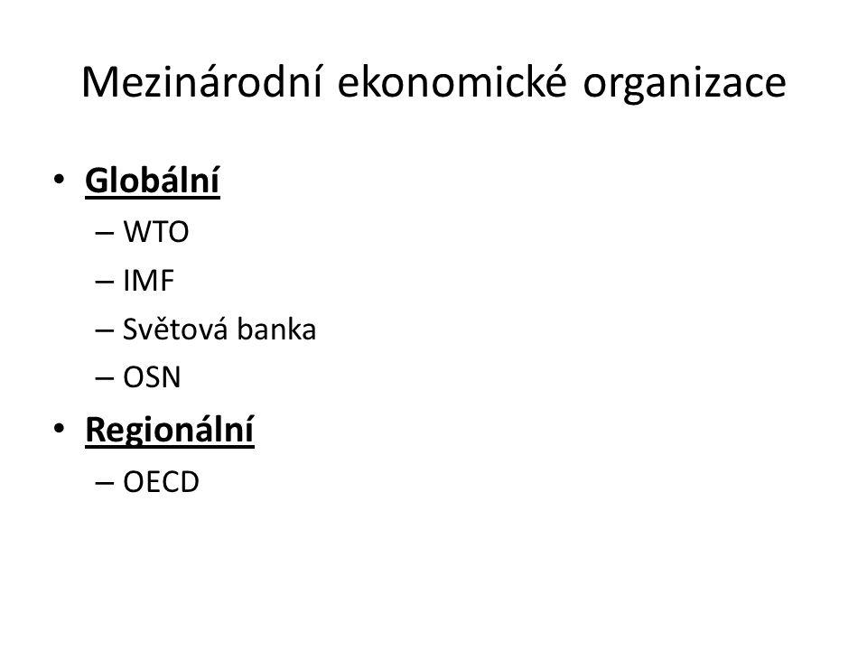Mezinárodní ekonomické organizace Globální – WTO – IMF – Světová banka – OSN Regionální – OECD