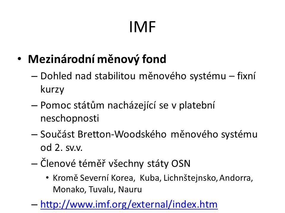 IMF Mezinárodní měnový fond – Dohled nad stabilitou měnového systému – fixní kurzy – Pomoc státům nacházející se v platební neschopnosti – Součást Bretton-Woodského měnového systému od 2.