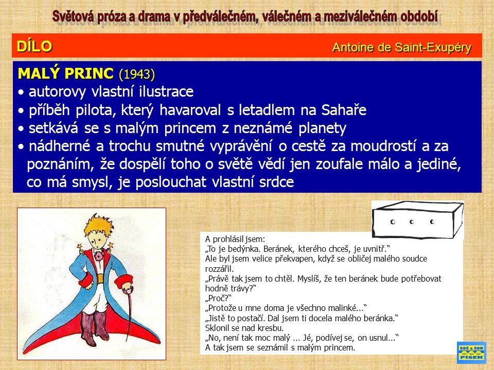 """DÍLO Antoine de Saint-Exupéry MALÝ PRINC (1943) autorovy vlastní ilustrace příběh pilota, který havaroval s letadlem na Sahaře setkává se s malým princem z neznámé planety nádherné a trochu smutné vyprávění o cestě za moudrostí a za poznáním, že dospělí toho o světě vědí jen zoufale málo a jediné, co má smysl, je poslouchat vlastní srdce A prohlásil jsem: """"To je bedýnka."""