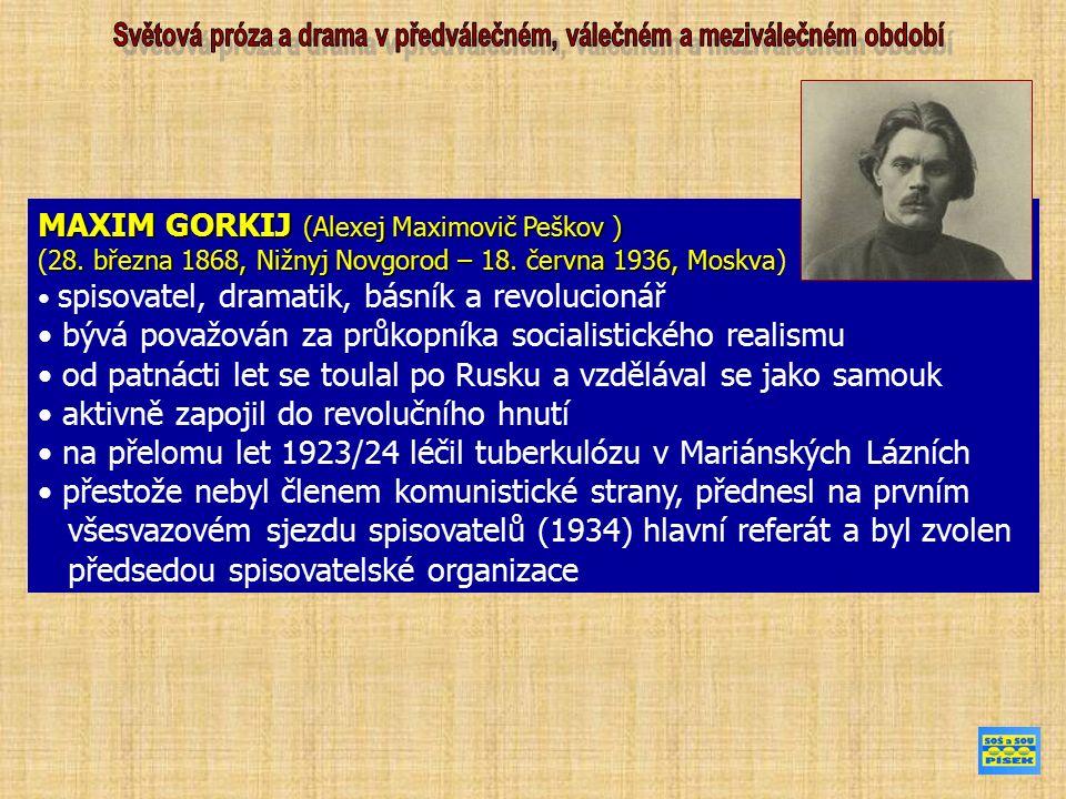 MAXIM GORKIJ (Alexej Maximovič Peškov ) 28. března 1868, Nižnyj Novgorod – 18.