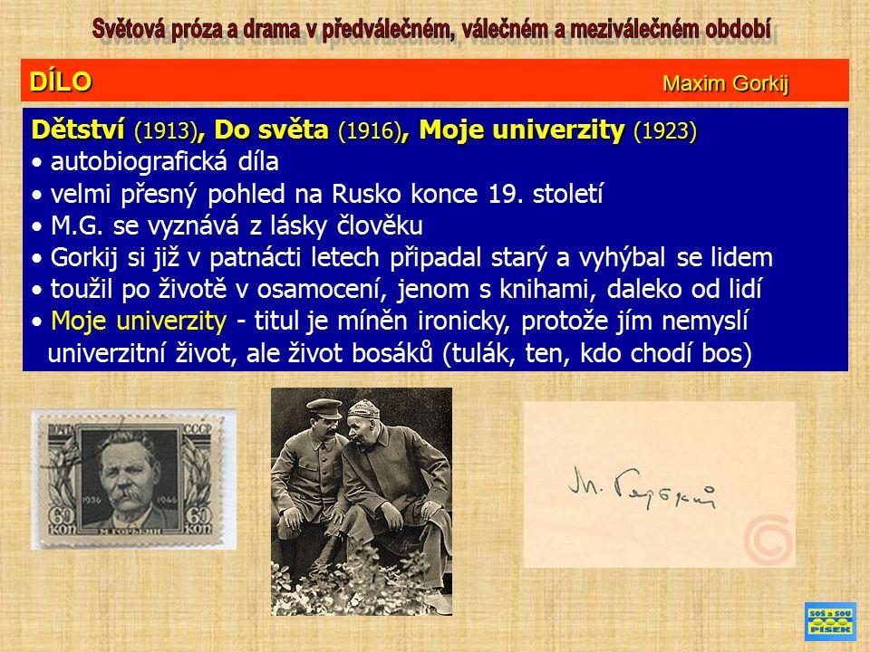 DÍLO Maxim Gorkij Dětství (1913), Do světa (1916), Moje univerzity (1923) autobiografická díla velmi přesný pohled na Rusko konce 19.