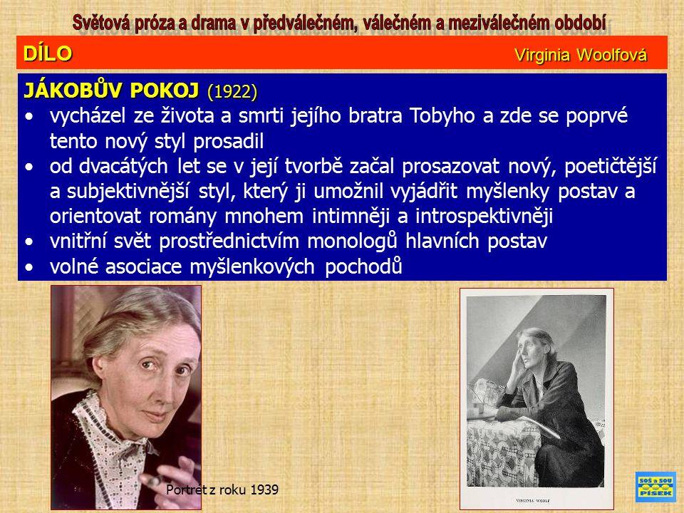 DÍLO Virginia Woolfová JÁKOBŮV POKOJ (1922) vycházel ze života a smrti jejího bratra Tobyho a zde se poprvé tento nový styl prosadil od dvacátých let se v její tvorbě začal prosazovat nový, poetičtější a subjektivnější styl, který ji umožnil vyjádřit myšlenky postav a orientovat romány mnohem intimněji a introspektivněji vnitřní svět prostřednictvím monologů hlavních postav volné asociace myšlenkových pochodů Portrét z roku 1939