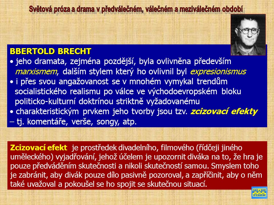 BBERTOLD BRECHT jeho dramata, zejména pozdější, byla ovlivněna především marxismem, dalším stylem který ho ovlivnil byl expresionismus i přes svou angažovanost se v mnohém vymykal trendům socialistického realismu po válce ve východoevropském bloku politicko-kulturní doktrínou striktně vyžadovanému charakteristickým prvkem jeho tvorby jsou tzv.