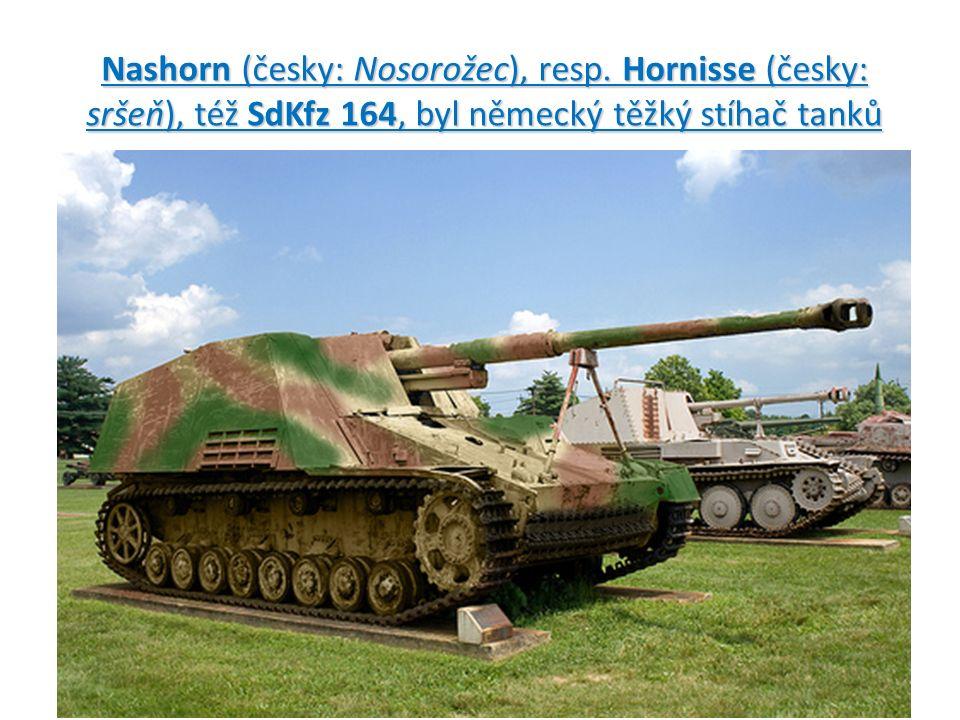 Nashorn (česky: Nosorožec), resp. Hornisse (česky: sršeň), též SdKfz 164, byl německý těžký stíhač tanků