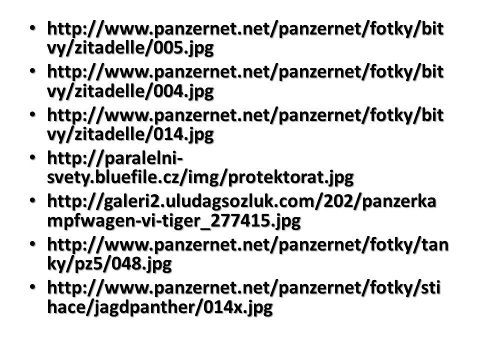 http://www.panzernet.net/panzernet/fotky/bit vy/zitadelle/005.jpg http://www.panzernet.net/panzernet/fotky/bit vy/zitadelle/005.jpg http://www.panzernet.net/panzernet/fotky/bit vy/zitadelle/004.jpg http://www.panzernet.net/panzernet/fotky/bit vy/zitadelle/004.jpg http://www.panzernet.net/panzernet/fotky/bit vy/zitadelle/014.jpg http://www.panzernet.net/panzernet/fotky/bit vy/zitadelle/014.jpg http://paralelni- svety.bluefile.cz/img/protektorat.jpg http://paralelni- svety.bluefile.cz/img/protektorat.jpg http://galeri2.uludagsozluk.com/202/panzerka mpfwagen-vi-tiger_277415.jpg http://galeri2.uludagsozluk.com/202/panzerka mpfwagen-vi-tiger_277415.jpg http://www.panzernet.net/panzernet/fotky/tan ky/pz5/048.jpg http://www.panzernet.net/panzernet/fotky/tan ky/pz5/048.jpg http://www.panzernet.net/panzernet/fotky/sti hace/jagdpanther/014x.jpg http://www.panzernet.net/panzernet/fotky/sti hace/jagdpanther/014x.jpg