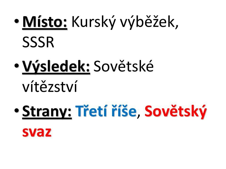 Místo: Místo: Kurský výběžek, SSSR Výsledek: Výsledek: Sovětské vítězství Strany:Třetí říšeSovětský svaz Strany: Třetí říše, Sovětský svaz