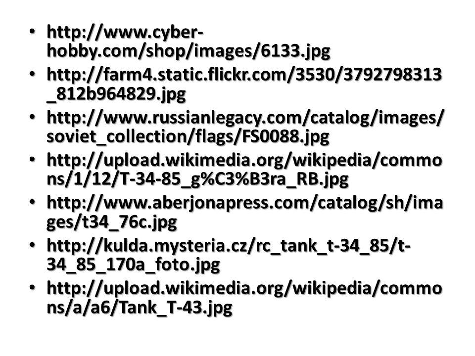 http://www.cyber- hobby.com/shop/images/6133.jpg http://www.cyber- hobby.com/shop/images/6133.jpg http://farm4.static.flickr.com/3530/3792798313 _812b964829.jpg http://farm4.static.flickr.com/3530/3792798313 _812b964829.jpg http://www.russianlegacy.com/catalog/images/ soviet_collection/flags/FS0088.jpg http://www.russianlegacy.com/catalog/images/ soviet_collection/flags/FS0088.jpg http://upload.wikimedia.org/wikipedia/commo ns/1/12/T-34-85_g%C3%B3ra_RB.jpg http://upload.wikimedia.org/wikipedia/commo ns/1/12/T-34-85_g%C3%B3ra_RB.jpg http://www.aberjonapress.com/catalog/sh/ima ges/t34_76c.jpg http://www.aberjonapress.com/catalog/sh/ima ges/t34_76c.jpg http://kulda.mysteria.cz/rc_tank_t-34_85/t- 34_85_170a_foto.jpg http://kulda.mysteria.cz/rc_tank_t-34_85/t- 34_85_170a_foto.jpg http://upload.wikimedia.org/wikipedia/commo ns/a/a6/Tank_T-43.jpg http://upload.wikimedia.org/wikipedia/commo ns/a/a6/Tank_T-43.jpg