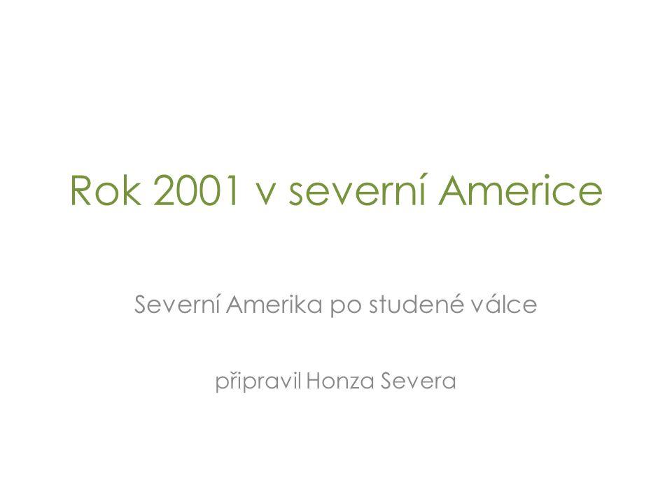 Rok 2001 v severní Americe Severní Amerika po studené válce připravil Honza Severa