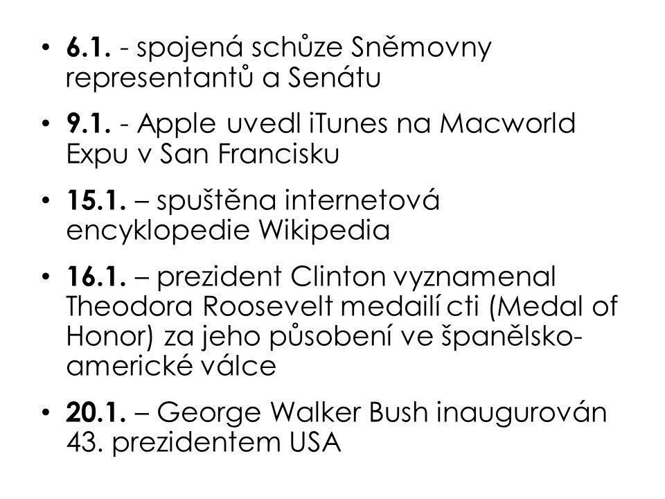 6.1. - spojená schůze Sněmovny representantů a Senátu 9.1. - Apple uvedl iTunes na Macworld Expu v San Francisku 15.1. – spuštěna internetová encyklop