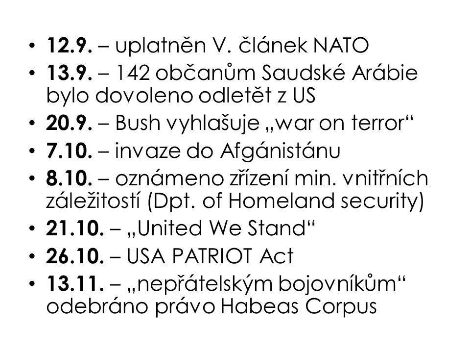 """12.9. – uplatněn V. článek NATO 13.9. – 142 občanům Saudské Arábie bylo dovoleno odletět z US 20.9. – Bush vyhlašuje """"war on terror"""" 7.10. – invaze do"""