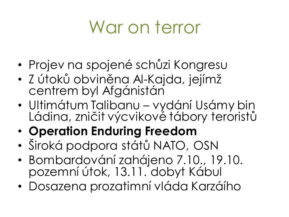 War on terror Projev na spojené schůzi Kongresu Z útoků obviněna Al-Kajda, jejímž centrem byl Afgánistán Ultimátum Talibanu – vydání Usámy bin Ládina,