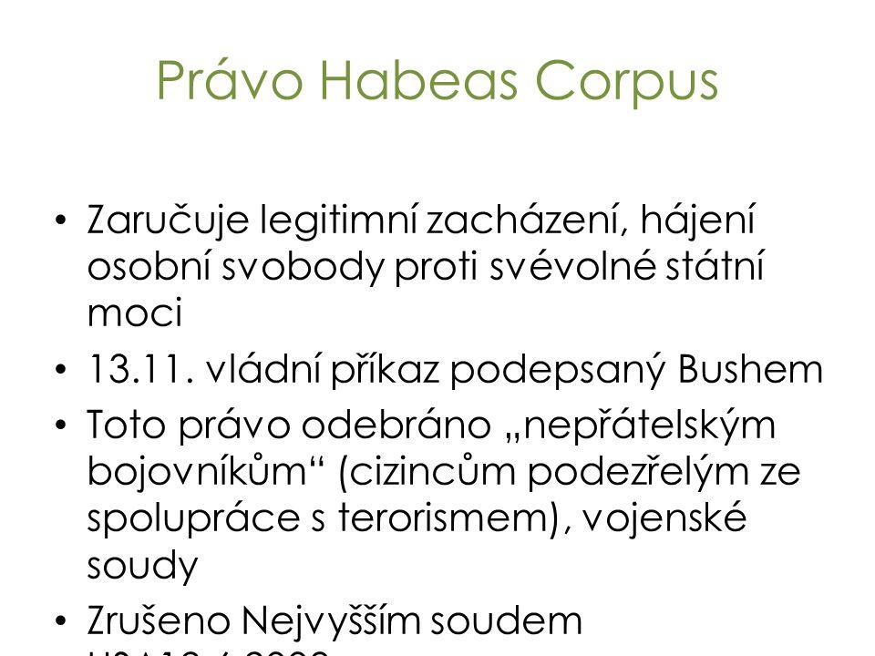 Právo Habeas Corpus Zaručuje legitimní zacházení, hájení osobní svobody proti svévolné státní moci 13.11. vládní příkaz podepsaný Bushem Toto právo od
