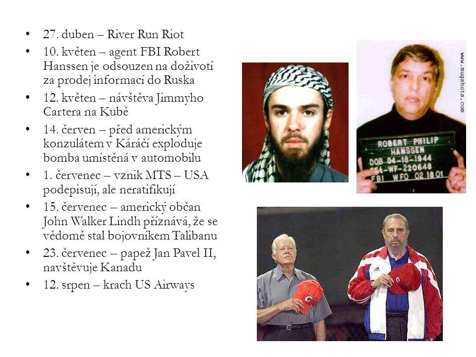 27. duben – River Run Riot 10. květen – agent FBI Robert Hanssen je odsouzen na doživotí za prodej informací do Ruska 12. květen – návštěva Jimmyho Ca