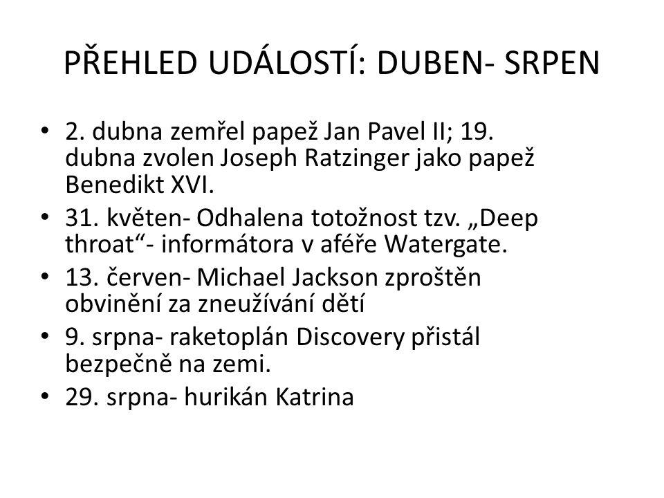 PŘEHLED UDÁLOSTÍ: DUBEN- SRPEN 2. dubna zemřel papež Jan Pavel II; 19.