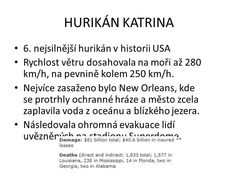 HURIKÁN KATRINA 6. nejsilnější hurikán v historii USA Rychlost větru dosahovala na moři až 280 km/h, na pevnině kolem 250 km/h. Nejvíce zasaženo bylo
