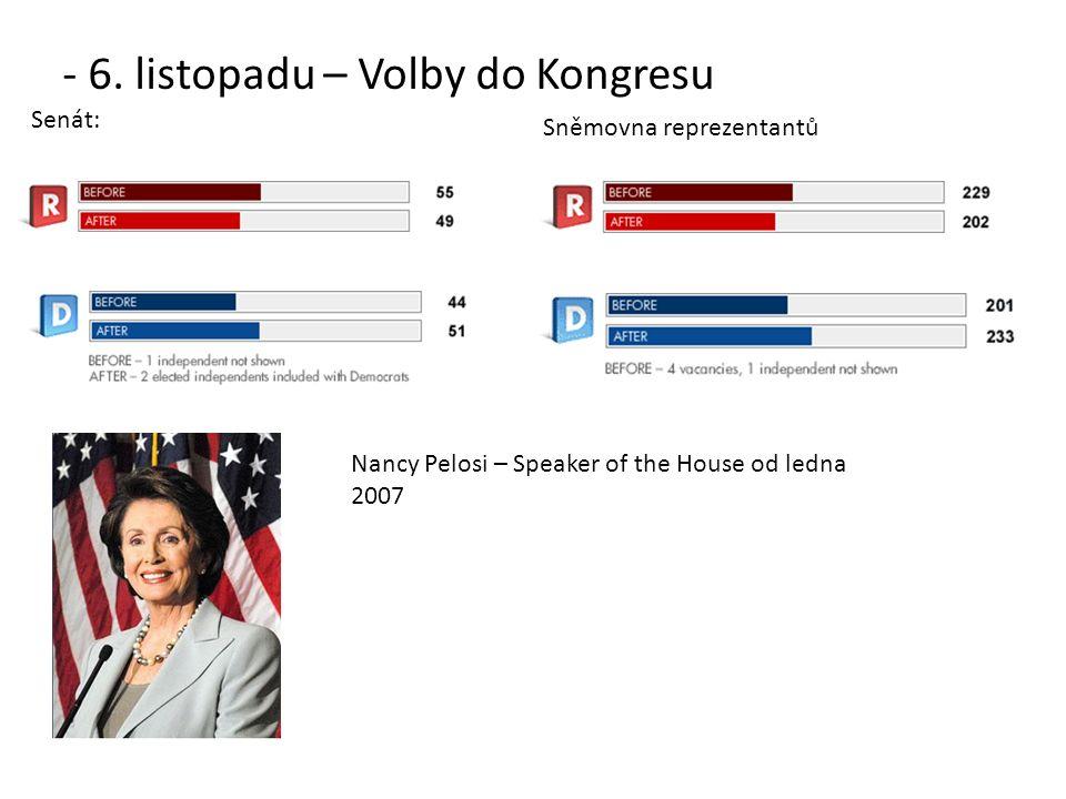 - 6. listopadu – Volby do Kongresu pdated Senát: Sněmovna reprezentantů Nancy Pelosi – Speaker of the House od ledna 2007