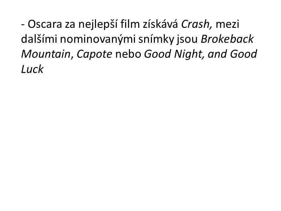 - Oscara za nejlepší film získává Crash, mezi dalšími nominovanými snímky jsou Brokeback Mountain, Capote nebo Good Night, and Good Luck