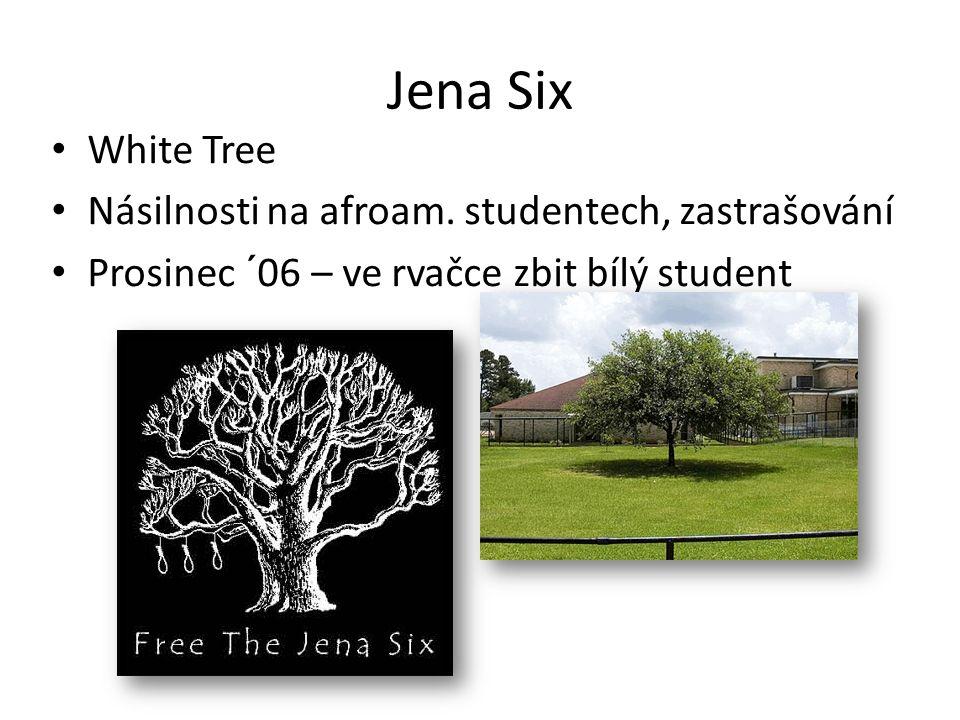 Jena Six White Tree Násilnosti na afroam. studentech, zastrašování Prosinec ´06 – ve rvačce zbit bílý student