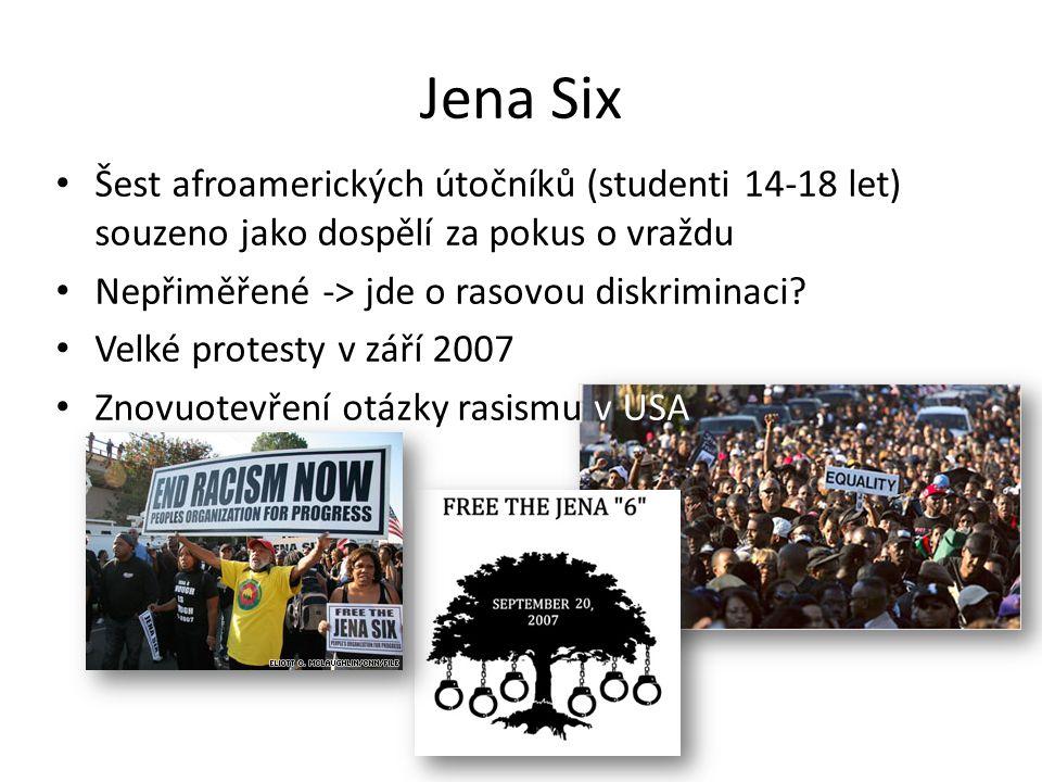 Jena Six Šest afroamerických útočníků (studenti 14-18 let) souzeno jako dospělí za pokus o vraždu Nepřiměřené -> jde o rasovou diskriminaci.