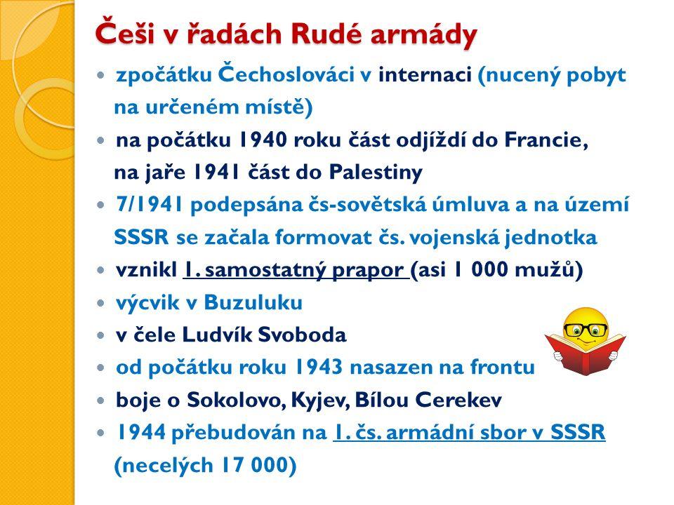 Češi v řadách Rudé armády zpočátku Čechoslováci v internaci (nucený pobyt na určeném místě) na počátku 1940 roku část odjíždí do Francie, na jaře 1941 část do Palestiny 7/1941 podepsána čs-sovětská úmluva a na území SSSR se začala formovat čs.