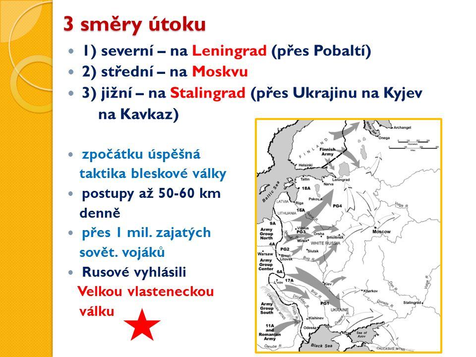 3 směry útoku 1) severní – na Leningrad (přes Pobaltí) 2) střední – na Moskvu 3) jižní – na Stalingrad (přes Ukrajinu na Kyjev na Kavkaz) zpočátku úspěšná taktika bleskové války postupy až 50-60 km denně přes 1 mil.
