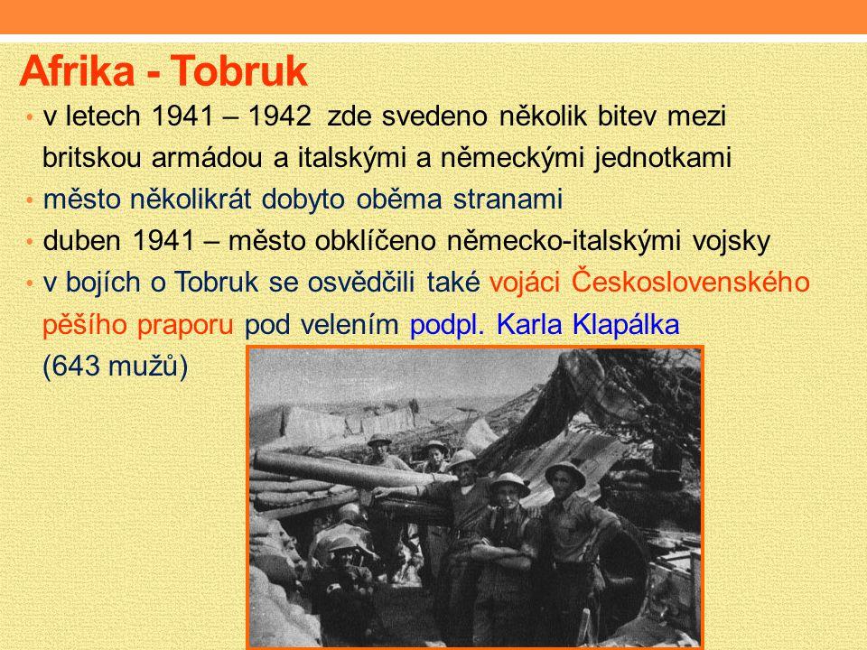 Afrika - Tobruk v letech 1941 – 1942 zde svedeno několik bitev mezi britskou armádou a italskými a německými jednotkami město několikrát dobyto oběma stranami duben 1941 – město obklíčeno německo-italskými vojsky v bojích o Tobruk se osvědčili také vojáci Československého pěšího praporu pod velením podpl.