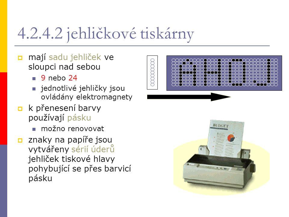 4.2.4.2 jehličkové tiskárny  mají sadu jehliček ve sloupci nad sebou 9 nebo 24 jednotlivé jehličky jsou ovládány elektromagnety  k přenesení barvy p