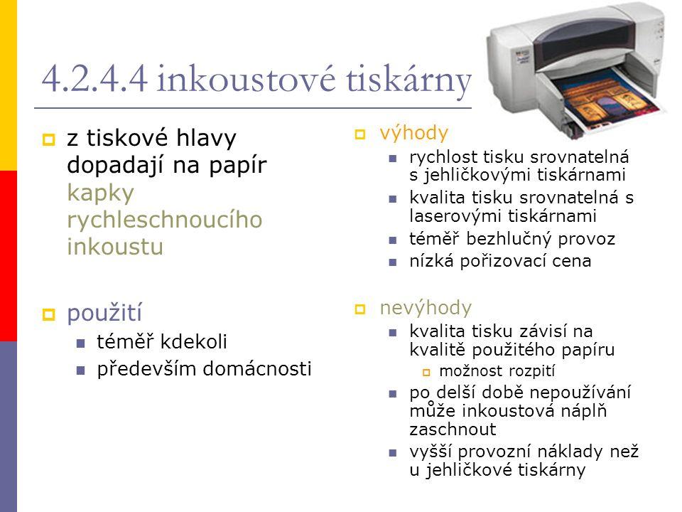 4.2.4.4 inkoustové tiskárny  z tiskové hlavy dopadají na papír kapky rychleschnoucího inkoustu  použití téměř kdekoli především domácnosti  výhody
