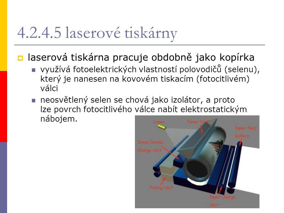 4.2.4.5 laserové tiskárny  laserová tiskárna pracuje obdobně jako kopírka využívá fotoelektrických vlastností polovodičů (selenu), který je nanesen n