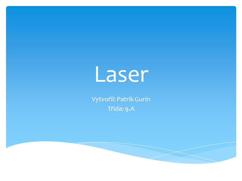Laser Vytvořil: Patrik Gurín Třída: 9.A