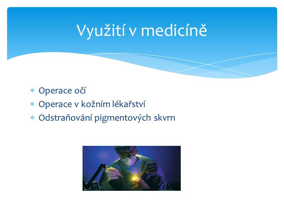  Operace očí  Operace v kožním lékařství  Odstraňování pigmentových skvrn Využití v medicíně